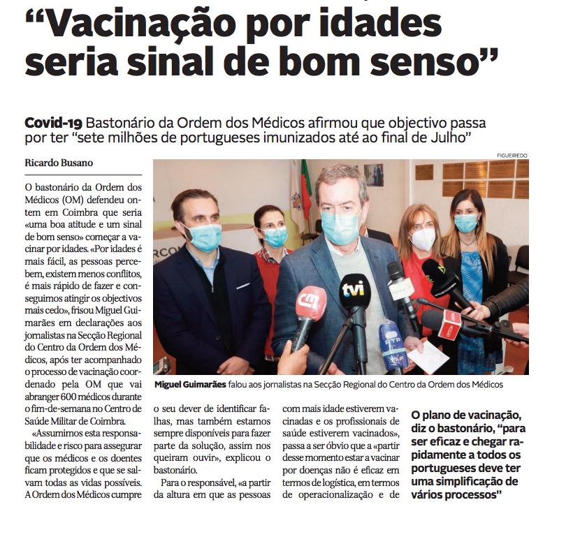 O bastonário da Ordem dos Médicos defendeu em Coimbra que seria «uma boa atitude e um sinal de bom senso» começar a vacinar por idades, em declarações aos jornalistas na Secção Regional do Centro da Ordem dos Médicos, após ter acompanhado o processo de vacinação coordenado pela OM que vai abranger 600 médicos durante o fim-de-semana no Centro de Saúde Militar de Coimbra.